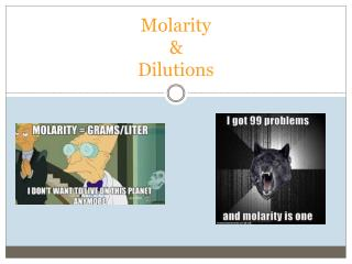Molarity & Dilutions