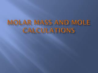 Molar Mass and Mole Calculations