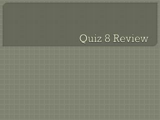 Quiz 8 Review