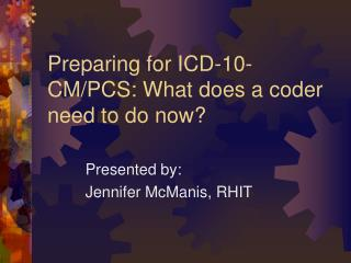 Preparing for ICD-10-CM/PCS: What does a coder need to do now?