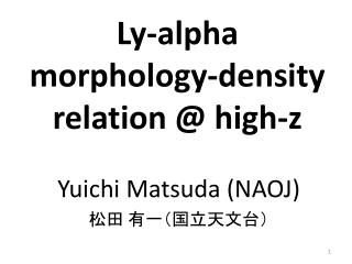 Ly- alpha  morphology-density  r elation  @ high-z