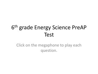 6 th  grade Energy Science  PreAP  Test