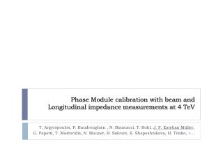 Phase Module calibration with beam and Longitudinal impedance measurements at 4  TeV