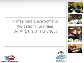 Professional Development-Professional Learning: WHAT'S the DIFFERENCE?