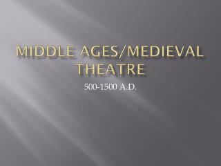Middle Ages/Medieval Theatre