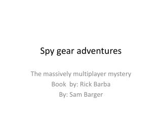 Spy gear adventures