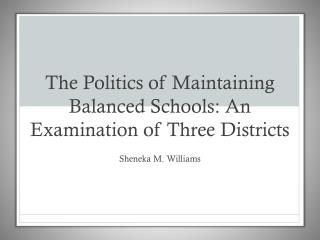 The Politics of Maintaining Balanced Schools: An Examination of Three Districts