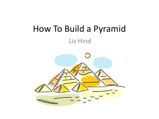 How To Build a Pyramid