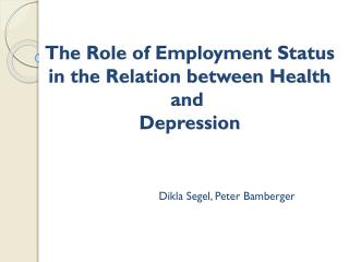 The Role of Employment Status in the Relation between Health and  Depression