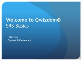 Welcome to  Qwizdom ®  SRS Basics