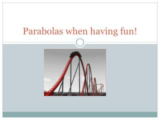 Parabolas when having fun!