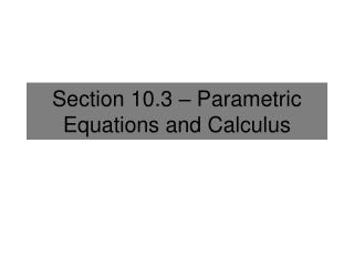 Section 10.3 – Parametric Equations and Calculus