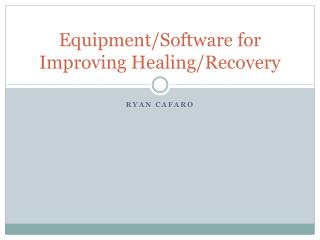 Equipment/Software for Improving Healing/Recovery