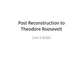 Post Reconstruction to  Theodore Roosevelt