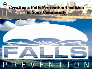 Creating a Falls Prevention Coalition   in Your Community