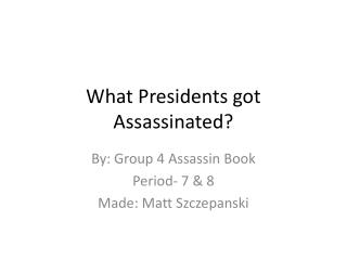 What Presidents got Assassinated?