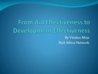 F rom Aid Effectiveness to Development Effectiveness