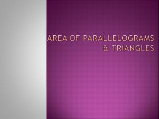 Area of Parallelograms & Triangles
