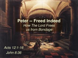 Peter -- Freed Indeed How The Lord Frees                  us from Bondage