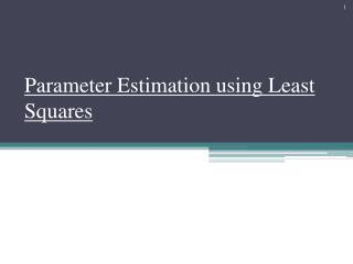 Parameter Estimation using Least Squares