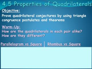 Objective: Prove quadrilateral conjectures by using triangle congruence postulates and theorems