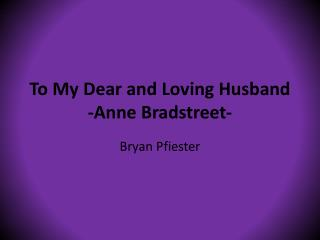 To My Dear and Loving Husband -Anne Bradstreet-