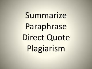 Summarize Paraphrase Direct Quote Plagiarism