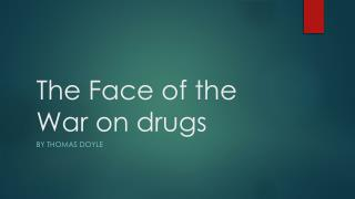 The Face of the War on drugs