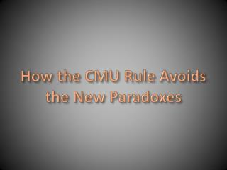 How the CMU Rule Avoids the New Paradoxes