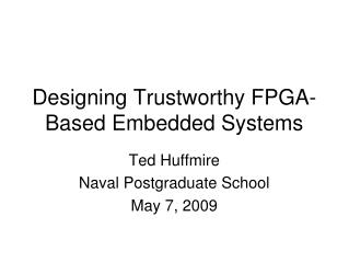 Designing  Trustworthy  FPGA-Based Embedded Systems