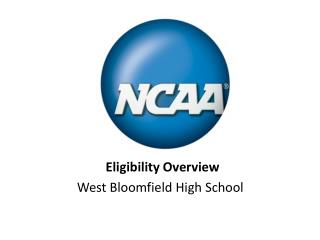 Eligibility Overview  	             West Bloomfield High School