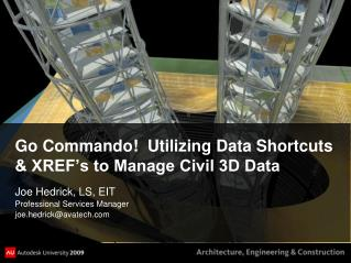 Go Commando!  Utilizing Data Shortcuts & XREF's to Manage Civil 3D Data
