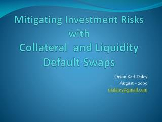 Mitigating Investment Risks  with  Collateral  and Liquidity Default Swaps