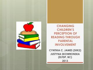 CHANGING CHILDREN'S PERCEPTION OF READING THROUGH PARENTAL INVOLVEMENT
