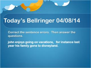 Today's  Bellringer  04/ 08/ 14