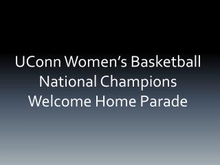 UConn Women's Basketball  National Champions  Welcome Home Parade