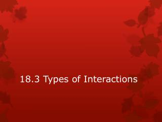 18.3 Types of Interactions