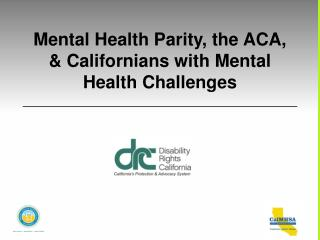 Mental Health Parity, the ACA, & Californians with Mental Health Challenges
