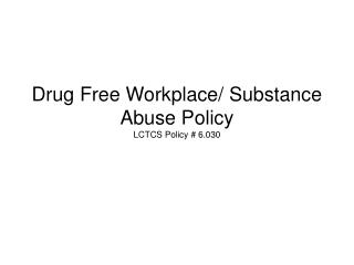 Drug Free Workplace/ Substance Abuse Policy LCTCS Policy # 6.030