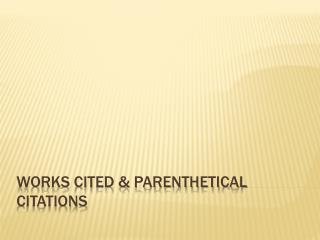 Works Cited  &  Parenthetical Citations