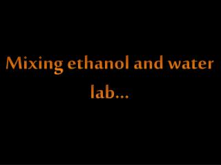 Mixing ethanol and water lab…