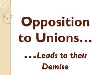 Opposition to  Unions… … Leads to their Demise