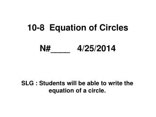 10-8  Equation of Circles N#____    4/25/2014