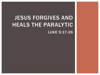 Jesus Forgives and Heals the Paralytic Luke 5:17-26