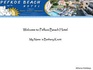 Welcome to Pefkos Beach Hotel My Name  is Bethany Knott