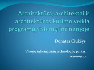 Architektūra, architektai ir architektūros kūrimo veikla programų sistemų inžinerijoje
