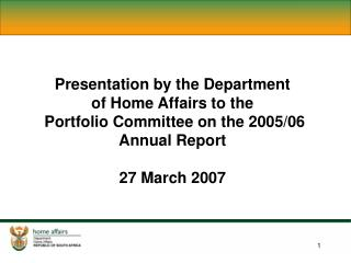 Presentation by the Department  of Home Affairs to the  Portfolio Committee on the 2005/06 Annual Report 27 March 2007