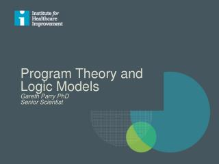Program Theory and Logic Models Gareth  Parry PhD Senior Scientist