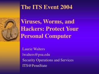 The ITS Event 2004 Viruses, Worms, and Hackers: Protect Your Personal Computer