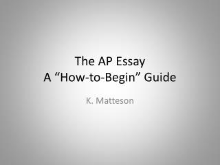 "The AP Essay A ""How-to-Begin"" Guide"